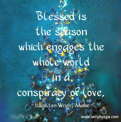 "Image by Terry Boswell ""Blessed is the season which engages the whole world in a conspiracy of love."""